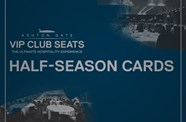 VIP Club Seats - Half-Season Cards Now On Sale